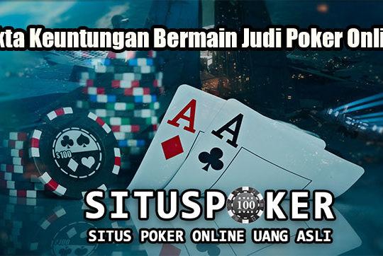 Fakta Keuntungan Bermain Judi Poker Online