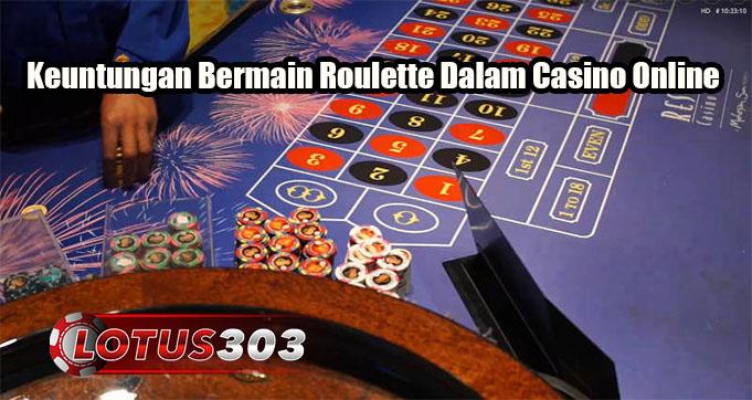 Keuntungan Bermain Roulette Dalam Casino Online
